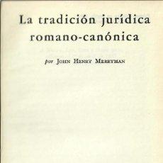 Libri di seconda mano: LA TRADICIÓN JURÍDICA ROMANO-CANÓNICA / J.H. MERRYMAN (FCE). Lote 228242440