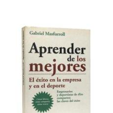 Libros de segunda mano: APRENDER DE LOS MEJORES // GABRIEL MASFURROLL // PLANETA PRÁCTICOS // ((2005)). Lote 53763332