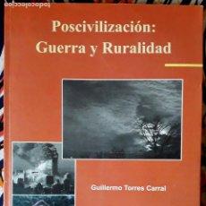 Libros de segunda mano: GUILLERMO TORRES CARRAL . POSCIVILIZACIÓN: GUERRA Y RURALIDAD. Lote 235629450