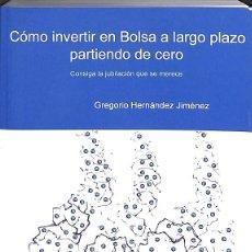 Libros de segunda mano: CÓMO INVERTIR EN BOLSA A LARGO PLAZO PARTIENDO DE CERO: CONSIGA LA JUBILACIÓN QU. Lote 235687140