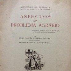 Libros de segunda mano: MINISTÉRIO DA ECONOMIA. ASPECTOS DO PROBLEMA AGRÁRIO. POR JOSÉ GARCÉS PEREIRA CALDAS, 1945. Lote 237110910