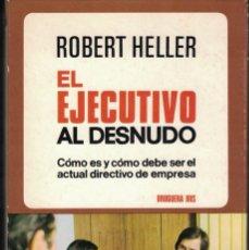 Libros de segunda mano: ROBERT HELLER - EL EJECUTIVO AL DESNUDO. COMO ES Y COMO DEBE SER. Lote 237588465