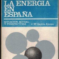 Libros de segunda mano: J. Mª GARCÍA ALONSO - LA ENERGÍA EN ESPAÑA. SITUACIÓN ACTUAL Y PERSPECTIVAS. Lote 238110315