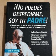 Libros de segunda mano: ¡NO PUEDES DESPEDIRME, SOY TU PADRE! (NEIL N. KOENIG). Lote 238339440