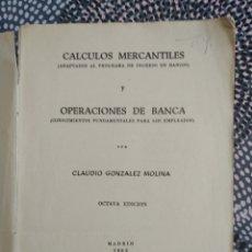 Libros de segunda mano: CÁLCULOS MERCANTILES Y OPERACIONES DE BANCA CLAUDIO GONZÁLEZ MOLINA 1962 OCTAVA EDICIÓN. Lote 241213550