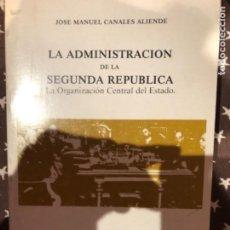 Libros de segunda mano: CANALES LA ADMINISTRACION DE LA SEGUNDA REPUBLICA. Lote 241234335