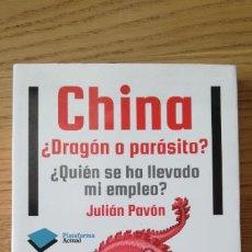 Libros de segunda mano: CHINA ¿DRAGÓN O PARÁSITO? ¿QUIÉN SE HA LLEVADO MI EMPLEO?. JULIAN PAVON. 2012. Lote 241927865