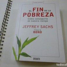 Libros de segunda mano: EL FIN DE LA POBREZA. CÓMO CONSEGUIRLO EN NUESTRO TIEMPO (JEFFREY SACHS) - N 12. Lote 243980685
