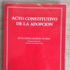 Libros de segunda mano: ACTO CONSTITUTIVO DE LA ADOPCIÓN ** ROSA MORENO FLOREZ. Lote 244627805