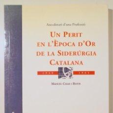 Libros de segunda mano: CASAS I BAYER, MANUEL - UN PERIT EN L'ÈPOCA D'OR DE LA SIDERÚRGIA CATALANA - BARCELONA 1996 - DEDICA. Lote 245912335