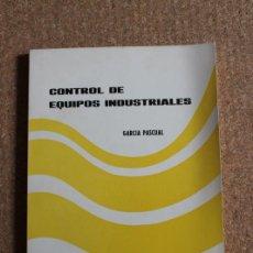 Libros de segunda mano: CONTROL DE EQUIPOS INDUSTRIALES. GARCÍA PASCUAL. Lote 246536675