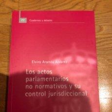 Libros de segunda mano: LOS ACTOS PARLAMENTARIOS NO NORMATIVOS Y SU CONTROL JURISDICCIONAL. Lote 249170110