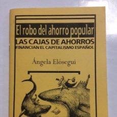 Libri di seconda mano: EL ROBO DEL AHORRO POPULAR LAS CAJAS DE AHORROS FINANCIAN EL CAPITALISMO ESPAÑOL ANGELA ELOSEGUI. Lote 256087465