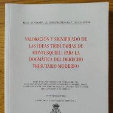 Libros de segunda mano: VALORACION Y SIGNIFICADO DE LAS IDEAS TRIBUTARIAS DE MONTESQUIEU, R.A. DE JURISPRUDENCIA, 2001. Lote 257510140