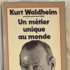 Libros de segunda mano: UN METIER UNIQUE AU MONDE - KURT WALDHEIM - EDITIONS STOCK 1977 - VER INDICE. Lote 263170595