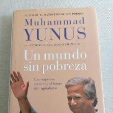 Libros de segunda mano: UN MUNDO SIN POBREZA: LAS EMPRESAS SOCIALES Y EL FUTURO DEL CAPITALISMO.- YUNUS, MUHAMMAD. Lote 263646520