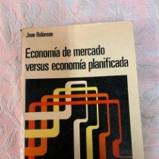 Libros de segunda mano: JOAN ROBINSON, ECONOMÍA DE MERCADO VERSUS ECONOMÍA PLANIFICADA. Lote 263666815