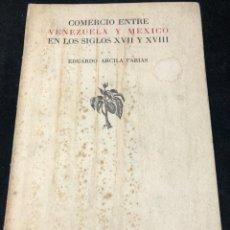 Libros de segunda mano: COMERCIO ENTRE VENEZUELA Y MÉXICO EN LOS SIGLOS XVI Y XVII. EDUARDO ARCILA FARIAS. MÉXICO 1950. Lote 265487459