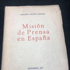 Libros de segunda mano: MISIÓN DE PRENSA EN ESPAÑA. ARMANDO CHAVEZ CAMACHO. EDITORIAL JUS MÉXICO 1948 INTONSO. Lote 265501714