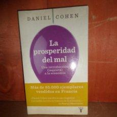 Libros de segunda mano: LA PROSPERIDAD DEL MAL UNA INTRODUCCION INQUIETA A LA ECONOMIA - DANIEL COHEN DISPONGO DE MAS LIBROS. Lote 267196289