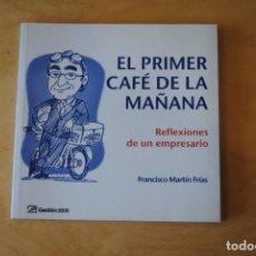 Libros de segunda mano: EL PRIMER CAFÉ DE LA MAÑANA - REFLEXIONES DE UN EMPRESARIO - FRANCISCO MARTÍN FRÍAS. Lote 268418909
