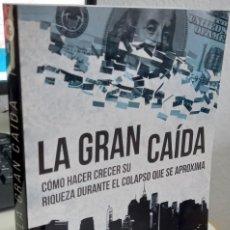 Libros de segunda mano: LA GRAN CAÍDA CÓMO HACER CRECER SU RIQUEZA DURANTE EL COLAPSO QUE SE APROXIMA - RICKARDS, J.. Lote 270172198