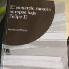 Libros de segunda mano: EL COMERCIO CANARIO EUROPEO BAJO FELIPE II. EL MANUEL LOBO CABRERA. Lote 270536508