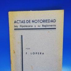 Libros de segunda mano: ACTAS DE NOTORIEDAD. LEY HIPOTECARIA Y SU REGLAMENTO. POR F. LOPERA. PAGS. 51.. Lote 275068998