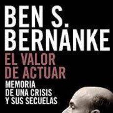 Libros de segunda mano: EL VALOR DE ACTUAR MEMORIA DE UNA CRISIS Y SUS SECUELAS BEN S BERNANKE. Lote 277117578