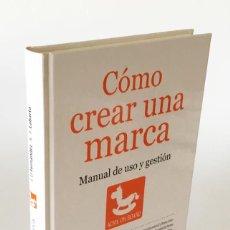 Libros de segunda mano: CÓMO CREAR UNA MARCA, MANUAL DE USO Y GESTIÓN - JORGE DAVID FERNÁNDEZ & FERNANDO LABARTA. Lote 277301938