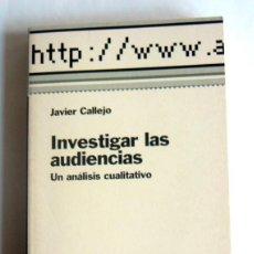 Libros de segunda mano: INVESTIGAR LAS AUDIENCIAS - UN ANALISIS CUALITATIVO - JAVIER CALLEJO. Lote 277678258