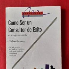 Libros de segunda mano: COMO SER UN CONSULTOR DE EXITO. HUBERT BERMONT GRANICA 1992. Lote 278501998