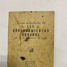 Libros de segunda mano: TEXTO ARTICULADO DE LA LEY DE ARRENDAMIENTOS URBANOS. ED. GARCIA ENCISO. MADRID, 1947.. Lote 278925878
