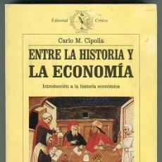 Libros de segunda mano: ENTRE LA HISTORIA Y LA ECONOMIA - CARLO M. CIPOLLA - EDITORIAL CRITICA 1991. Lote 288082528