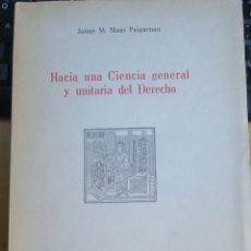 Libros de segunda mano: HACIA UNA CIENCIA GENERAL Y UNITARIA DEL DERECHO. MANS PUIGARNAU, JAIME M.DEDICATORIA AUTOGRAFA DEL. Lote 297184953