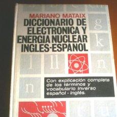 Diccionarios de segunda mano: DICCIONARIO DE ELECTRONICA Y ENERGIA NUCLEAR INGLES - ESPAÑOL/ESPAÑOL - INGLES 1969. Lote 26291283