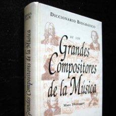 Diccionarios de segunda mano: DICCIONARIO BIOGRÁFICO DE LOS GRANDES COMPOSITORES DE LA MÚSICA, POR MARC HONEGGER. Lote 24890597