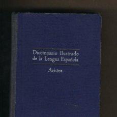 Diccionarios de segunda mano: DICCIONARIO ILUSTRADO DE LA LENGUA ESPAÑOLA.ARISTOS.1956. RAMÓN SOPENA.. Lote 24136642