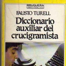 Diccionarios de segunda mano: DICCIONARIO AUXILIAR DEL CRUCIGRAMISTA - FAUSTO TURELL - BRUGUERA LIBRO PRÁCTICO 1983. Lote 25011623