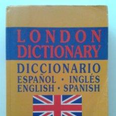 Diccionarios de segunda mano: LONDON DICTIONARY - DICCIONARIO ESPAÑOL-INGLES / INGLES-ESPAÑOL - EDICIONES RAYUELA. Lote 32375557