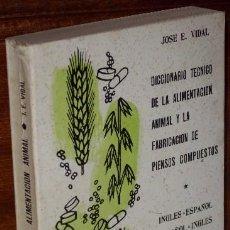 Diccionarios de segunda mano: DICCIONARIO TÉCNICO DE LA ALIMENTACIÓN ANIMAL Y LA FABRICACIÓN DE PIENSOS COMPUESTOS (JOSÉ E. VIDAL). Lote 33952767