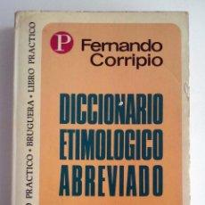 Diccionarios de segunda mano: DICCIONARIO ETIMOLÓGICO ABREVIADO. FERNÁNDO CORRIPIO. BRUGUERA. Lote 43681651