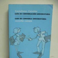 Diccionarios de segunda mano: GUIA DE CONVERSACION UNIVERSITARIA - GUIA DE CONVERSA UNIVERSITARIA - CASTELLANO - CATALAN - 2008. Lote 44213548