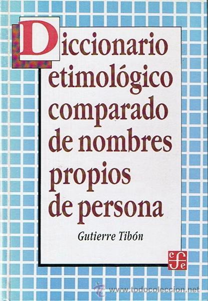 DICCIONARIO ETIMOLÓGICO COMPARADO DE NOMBRES PROPIOS DE PERSONA GUTIERRE TIBÓN (Libros de Segunda Mano - Diccionarios)