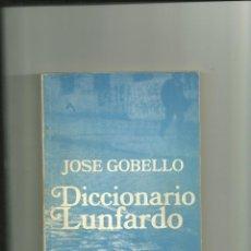 Diccionarios de segunda mano: 3525.- JOSE GOBELLO-DICCIONARIO LUNFARDO Y DE OTROS TERMINOS ANTIGUOS Y MODERNOS USUALES EN BUENOS . Lote 46362561