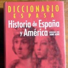 Diccionarios de segunda mano: DICCIONARIO DE HISTORIA DE ESPAÑA Y AMERICA. JAIME ALVAR EZQUERRA. ESPASA.. Lote 47986906