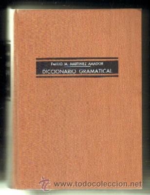DICCIONARIO GRAMATICAL. MARTINEZ AMADOR, EMILIO M. A-DICC-177 (Libros de Segunda Mano - Diccionarios)
