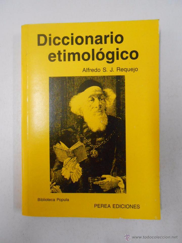 DICCIONARIO ETIMOLOGICO. - ALFREDO S.J. REQUEJO. TDK199 (Libros de Segunda Mano - Diccionarios)