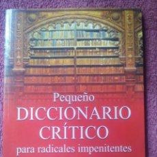 Diccionarios de segunda mano: PEQUEÑO DICCIONARIO CRÍTICO PARA RADICALES IMPENITENTES / ALFONSO DURÁN - PICH / AMAT EDITORIAL / 20. Lote 54648893