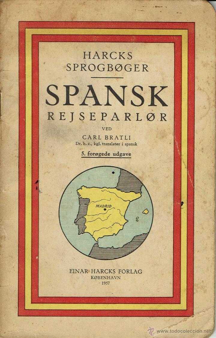 LIBRO DANÉS DE FRASES EN ESPAÑOL.HARCKS SPROGBØGER.SPANSK REJSEPARLØR,VED CARL BRATLI.AÑO 1957(2.2) (Libros de Segunda Mano - Diccionarios)